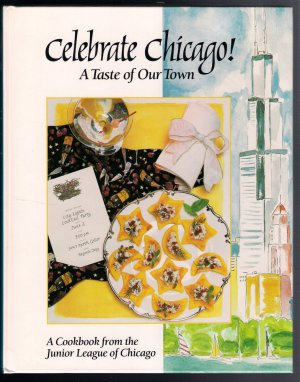 Celebrate Chicago A Taste of Our Town Junior League Cookbook