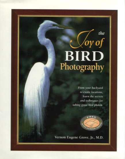 The Joy of Bird Photography...Secrets and Techniques for Taking Great Bird Photos