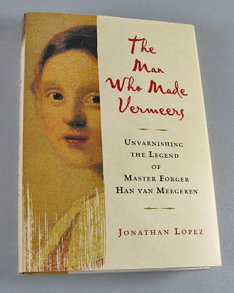 The Man Who Made Vermeers By Jonathan Lopez 2008 ART First Edition First Printing Hardcover