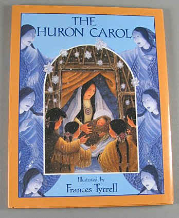 The Huron Carol by Father Jean de Brebeuf Juvenile Fiction 2003 Hardcover
