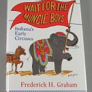 Wait For The Muncie Boys Indiana's Early Circuses By Frederick H Graham 1995 Local History Hardcover