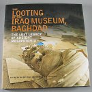 The Looting of the Iraq Museum Baghdad The Lost Legacy of Ancient Mesopotamia 2005 Hardcover