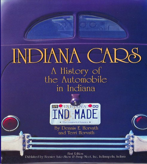 Indiana Cars A History of the Automobile in Indiana by Dennis and Terri Horvath 2002 Local History
