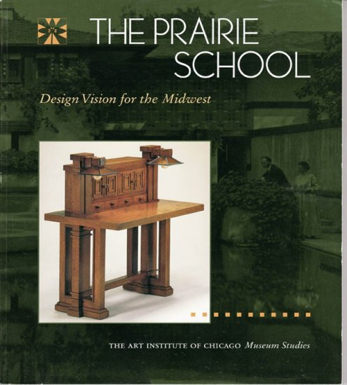 The Prairie School Design Vision for the Midwest Art Insititute of Chicago Museum Studies 1995
