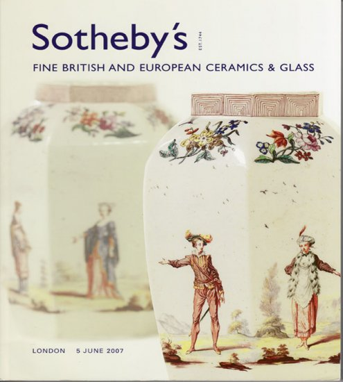 Sotheby's  Fine British and European Ceramics and Glass London  June  2007 Auction Catalog