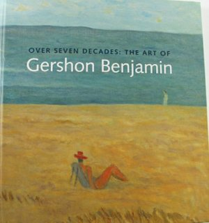 Over Seven Decades: The Art of Gershon Benjamin Art Exhibition Catalog 2008