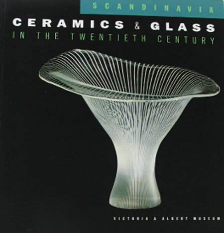 Scandinavia Ceramics and  Glass in the Twentieth Century  Victoria & Albert Museum Catalog  2001