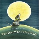 The Dog Who Cried Wolf by Keiko Kasza First Edition Signed Childrens Literature 2005 Hardcover