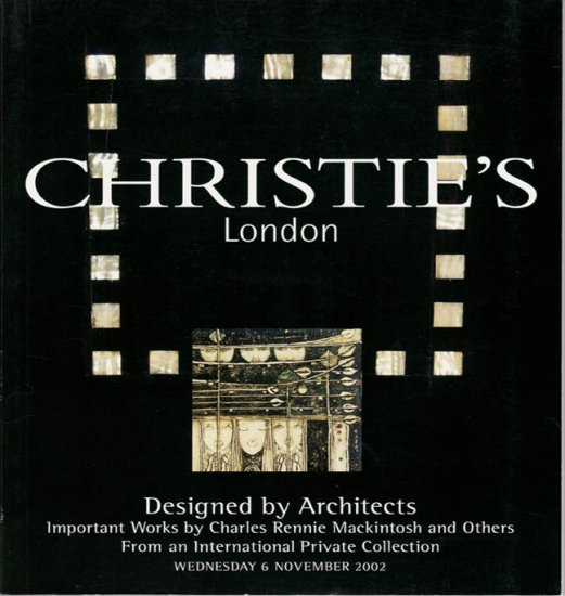 Christie's Designed by Architects Important Works by Charles Rennie Mackintosh Auction Catalog