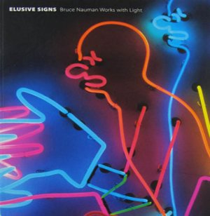 Elusive Signs Bruce Nauman Works with Light Exhibition Catalog Milwaukee Art Museum  2006