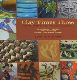 Clay Times Three The Tale of Three Nasville Indiana Potteries by Kathy M. McKimmie Hardcover 2010