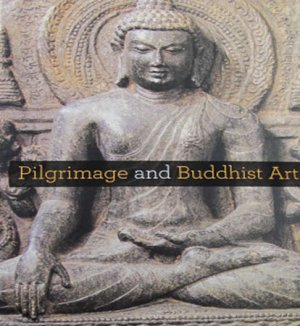 Pilgrimage and Buddhist Art Asia Society Museum Art Exhibition Catalog Art  Relics Hardcover 2010