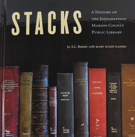 Stacks - A History of The Indianapolis-Marion County Public Library Local History Hardcover 2011