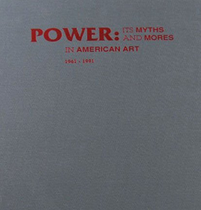 Power Its Myths and Mores in American Art 1961 to1991 IMA Art Exhibition Catalog Hardcover 1991