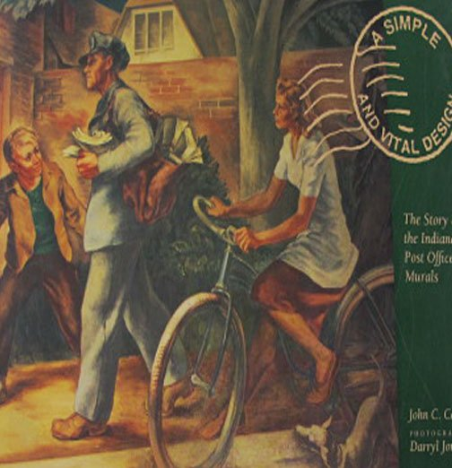 A Simple and Vital Design The Story of Indiana Post Office Murals by John C. Carlisle Local History