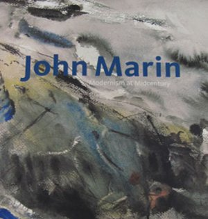 John Marin Modernism at Midcentury Watercolors and Oils Art Exhibition Catalog Softcover 2011