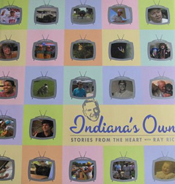 Indiana's Own  Stories From The Heart with Ray Rice Hardcover 2003 Local History