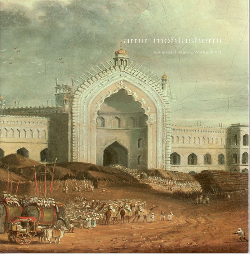 Amir Mohtashemi Indian and Islamic Works of Art  Exhibition Catalog March  2013