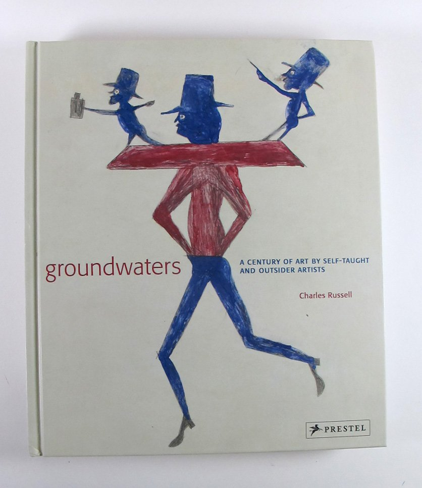Groundwaters A Century of Art by Self-taught and Outside Artists by Charles Russell Hardcover 2011