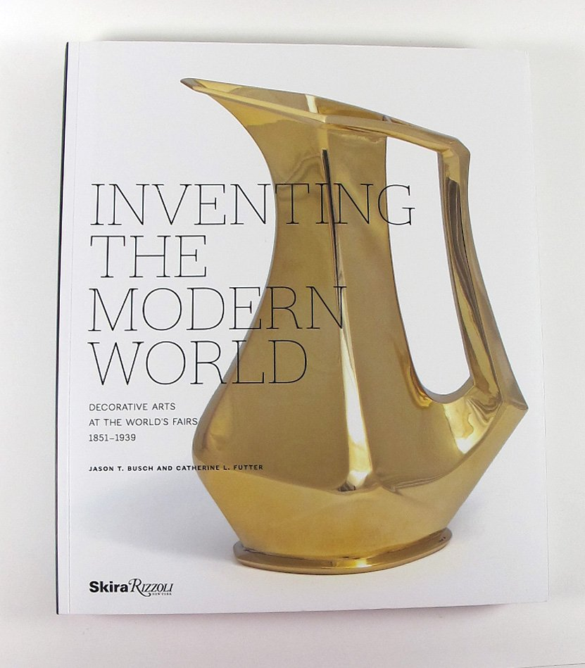 Inventing The Modern World Decorative Arts at the Worlds Fairs 1851 -11939 softcover 2012