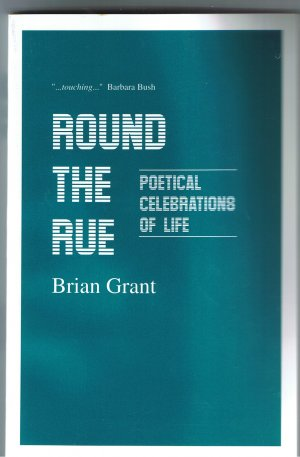 Round The Rue Poetical Celebrations of Life  By Brian Grant
