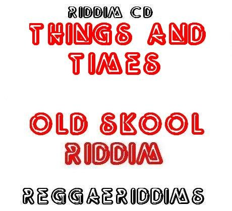 Things and times riddim  old skool