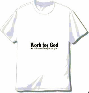 """Work for God, The Retirement Benefits are Great"" T-shirt Available in 3 Colors"