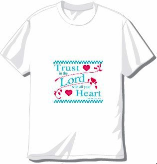 Trust in the Lord with all your Heart T-shirt Available in 3 colors