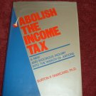 Abolish the Income Tax: A New and Rigorous Inquiry into the Wealth of Nations
