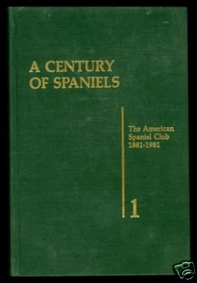 A Century of Spaniels 1881-1981 (Volume 1 Only)