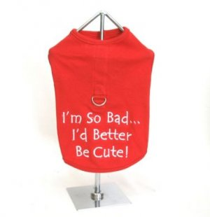 Im So Bad.. I Better Be Cute  Harness-T X XSMALL Dog Shirt