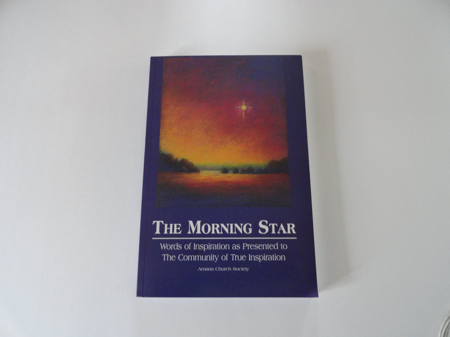 The Morning Star: Words of Inspiration as Presented to The Community of True Inspiration