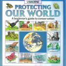 USBORNE PROTECTING OUR WORLD Beginner&#39;s Guide to Conservation Home School Science locationO6