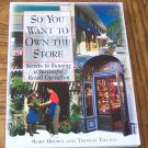 SO YOU WANT TO OWN THE STORE Secrets To Running A Successful Retail Operation Mort Brown Business