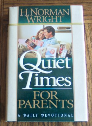 QUIET TIME FOR PARENTS H Norman Wright Inspirational Devotional Christian