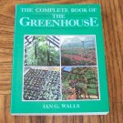 The COMPLETE BOOK OF THE GREENHOUSE Ian G Walls Gardening Plants Green Houses