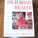 THE HIGHER ROAD TO HEALTH Lindsay Wagner Ariane Spade A Vegetarian Cookbook