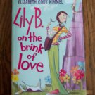 LILY B ON THE BRINK OF LOVE Elizabeth Cody Kimmel Childrens Chapter Book