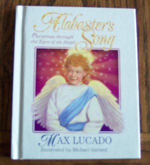 ALABASTER'S SONG Max Lucado Christmas Through The Eyes Of An Angel