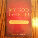 My God is True Lessons Learned Along Cancer's Road Paul D. Wolfe locationO4