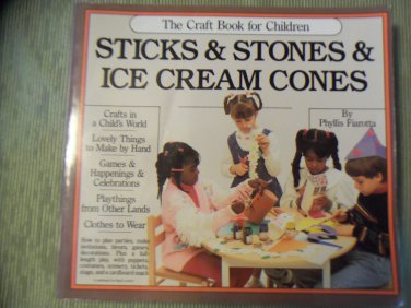 Sticks & Stones & Ice Cream Cones The Craft Book for Children Phyllis Fiarotta locationB22