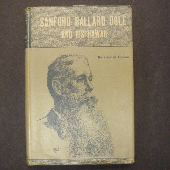 Sanford Ballard Dole and His Hawaii by Ethel M. Damon HCDJ