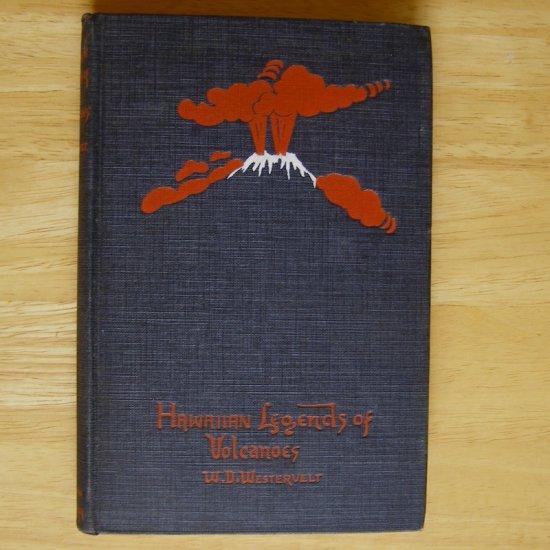 Hawaiian Legends of Volcanoes by W. D. Westervelt HC First Edition