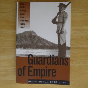 Guardians of Empire: The U.S. Army and the Pacific, 1902-1940 by Brian McAllister Linn
