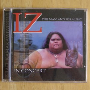 Iz in Concert: The Man and His Music by Israel Kamakawiwoole; Hawaiian CD