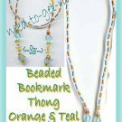 Beaded Bookmark Thong #08 Orange & Teal 16 inches ~Pretty~
