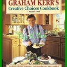 Graham Kerr's Creative Choices Cookbook by Graham Kerr