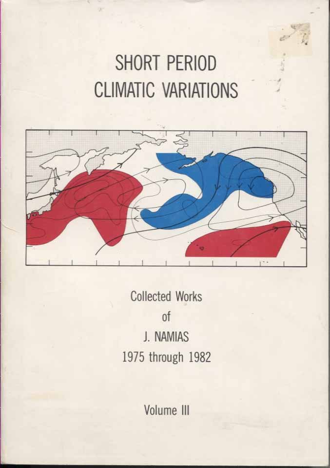 Short Period Climatic Variations: Collected Works of J. Namias 1975 Through 1982, Volume III
