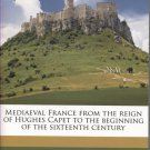 Mediaeval France from the Reign of Hughes Capet to the Beginning of the Sixteenth Century