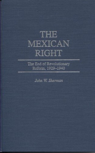 The Mexican Right: The End of Revolutionary Reform 1929-1940